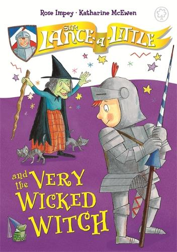 Sir Lance-a-Little and the Very Wicked Witch: Book 6 - Sir Lance-a-Little (Hardback)