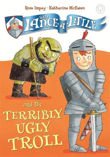 Sir Lance-a-Little and the Terribly Ugly Troll: Book 4 - Sir Lance-a-Little (Paperback)