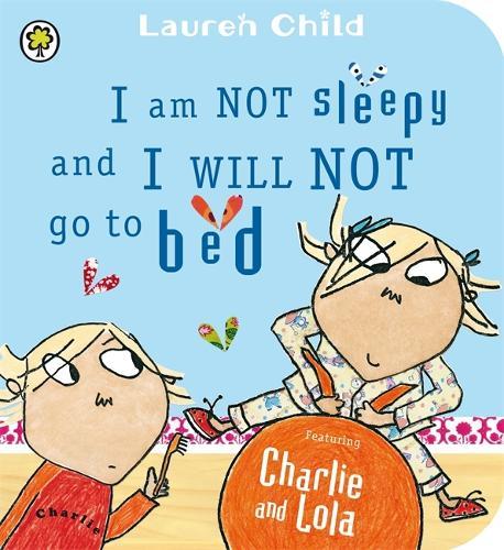 Charlie and Lola: I Am Not Sleepy and I Will Not Go to Bed: Board Book - Charlie and Lola (Board book)