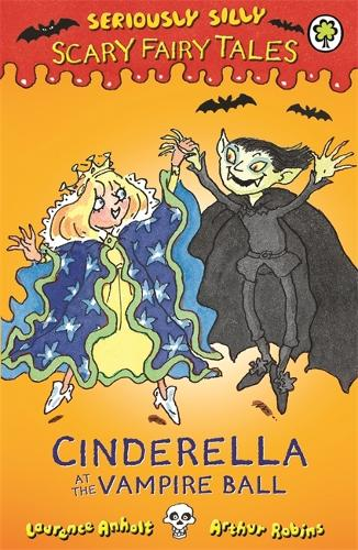 Seriously Silly: Scary Fairy Tales: Cinderella at the Vampire Ball - Seriously Silly: Scary Fairy Tales (Paperback)