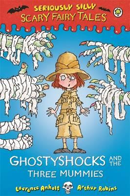 Ghostyshocks and the Three Mummies - Seriously Silly: Scary Fairy Tales 5 (Hardback)