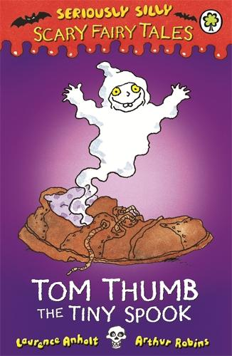 Seriously Silly: Scary Fairy Tales: Tom Thumb, the Tiny Spook - Seriously Silly: Scary Fairy Tales (Paperback)