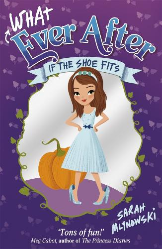 Whatever After: If the Shoe Fits: Book 2 - Whatever After (Paperback)