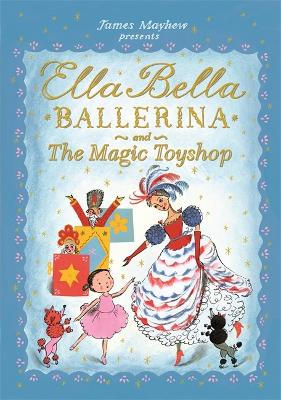 Ella Bella Ballerina and the Magic Toyshop - Ella Bella Ballerina (Hardback)