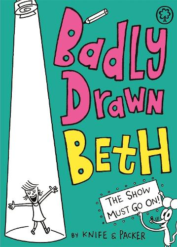 Badly Drawn Beth: The Show Must Go On!: Book 2 - Badly Drawn Beth (Paperback)