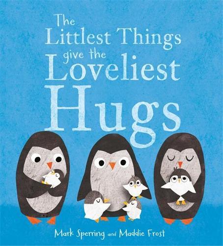 The Littlest Things Give the Loveliest Hugs (Hardback)