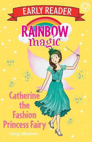Rainbow Magic Early Reader: Catherine the Fashion Princess Fairy - Rainbow Magic Early Reader (Paperback)