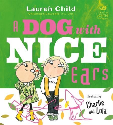 Charlie and Lola: A Dog With Nice Ears - Charlie and Lola (Hardback)