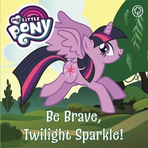 My Little Pony: Be Brave, Twilight Sparkle: Board Book - My Little Pony (Board book)