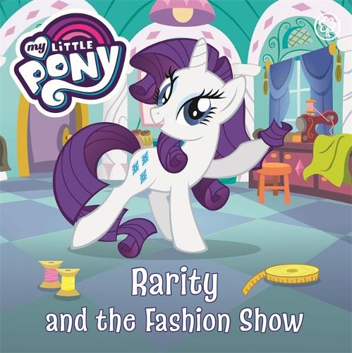 My Little Pony: Rarity and the Fashion Show - My Little Pony (Board book)