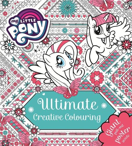 My Little Pony: Ultimate Creative Colouring: With Giant Pull-out Poster - My Little Pony (Paperback)
