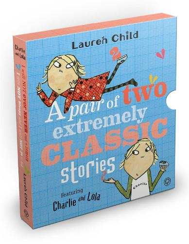 Charlie and Lola: Classic Gift Slipcase: A Pair of Two Extremely Classic Stories - Charlie and Lola