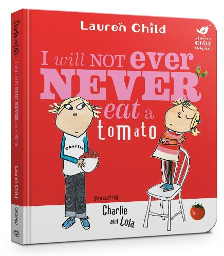 Charlie and Lola: I Will Not Ever Never Eat a Tomato Board Book - Charlie and Lola (Board book)