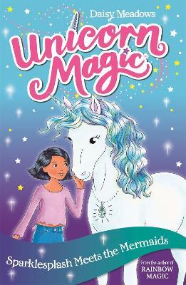 Unicorn Magic: Sparklesplash Meets the Mermaids: Series 1 Book 4 - Unicorn Magic (Paperback)