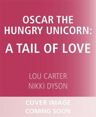 Oscar the Hungry Unicorn: A Tail of Love (Paperback)