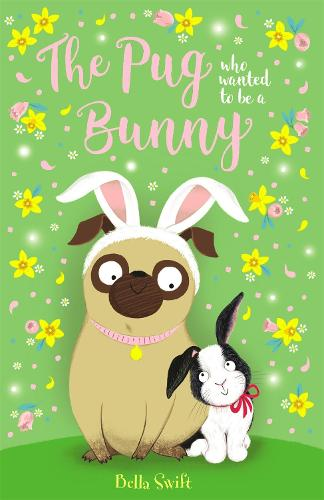 The Pug Who Wanted to Be a Bunny - The Pug Who Wanted to be... (Paperback)