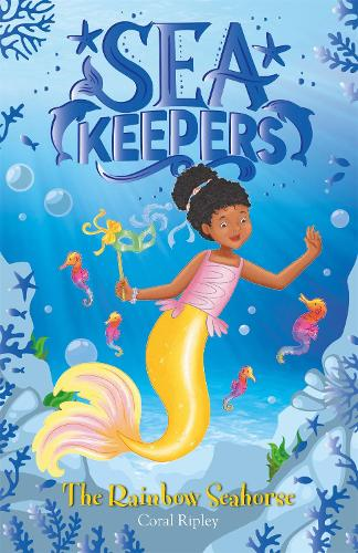 Sea Keepers: The Rainbow Seahorse: Book 7 - Sea Keepers (Paperback)