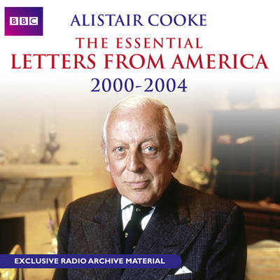 Alistair Cooke: The Essential Letters from America: 2000-2004 (CD-Audio)
