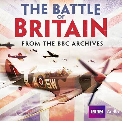 The Battle of Britain: From the BBC Archives (CD-Audio)