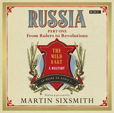 Russia: The Wild East: Part One From Rulers To Revolutions (CD-Audio)