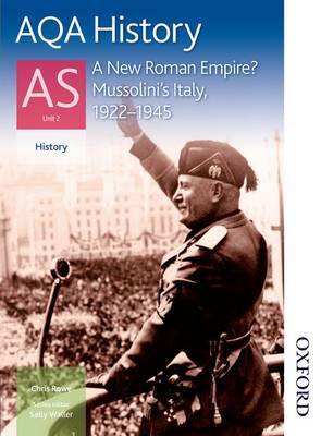 AQA History AS Unit 2 a New Roman Empire? Mussolini's Italy, 1922-1945 (Paperback)