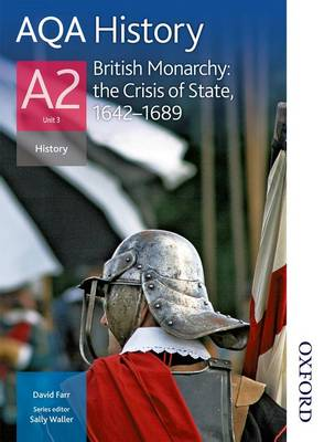 AQA History A2 Unit 3 British Monarchy: The Crisis of State, 1642-1689 (Paperback)