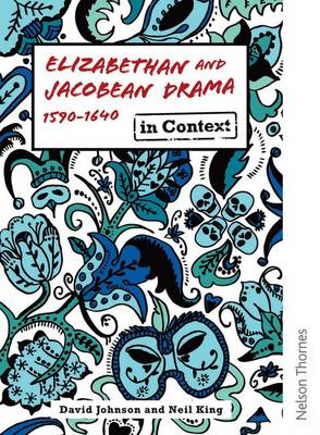 Elizabethan and Jacobean Drama 1590-1640 in Context (Paperback)