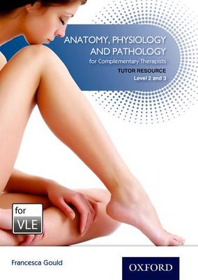 Anatomy, Physiology & Pathology Complementary Therapists Level 2/3 VLE: Tutor Resource VLE (Moodle) (CD-ROM)