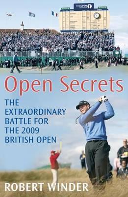 Open Secrets: The Extraordinary Battle for the 2009 Open (Hardback)