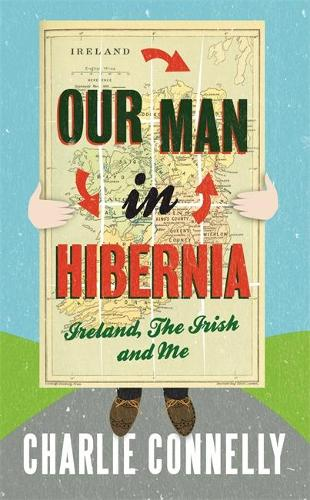 Our Man In Hibernia: Ireland, The Irish and Me (Paperback)