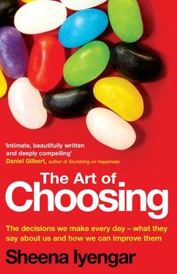 The Art of Choosing: The Decisions We Make Everyday of Our Lives, What They Say About Us and How We Can Improve Them (Paperback)