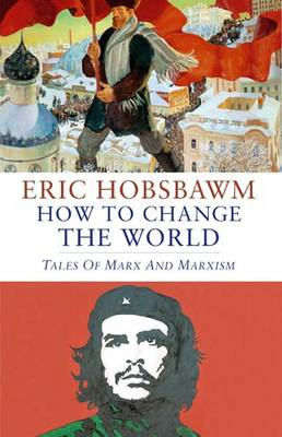 How to Change the World: Tales of Marx and Marxism (Hardback)
