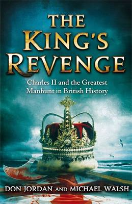 The King's Revenge: Charles II and the Greatest Manhunt in British History (Hardback)