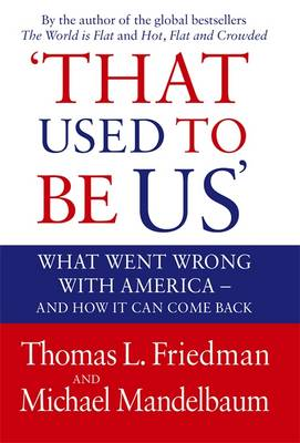 That Used to be Us: What Went Wrong with America? And How it Can Come Back (Hardback)