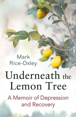 Underneath the Lemon Tree: A Memoir of Depression and Recovery (Paperback)
