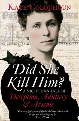 Did She Kill Him?: A Victorian tale of deception, adultery and arsenic (Hardback)