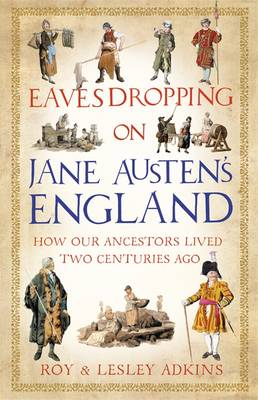 Eavesdropping on Jane Austen's England: How Our Ancestors Lived Two Centuries Ago (Hardback)