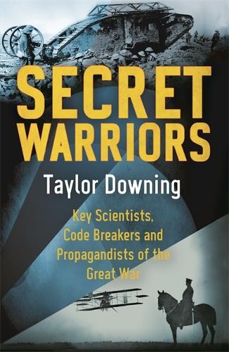 Secret Warriors: Key Scientists, Code Breakers and Propagandists of the Great War (Hardback)