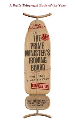 The Prime Minister's Ironing Board and Other State Secrets: True Stories from the Government Archives (Hardback)