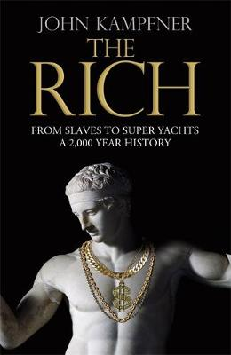 The Rich: From Slaves to Super-Yachts: A 2,000-Year History (Hardback)