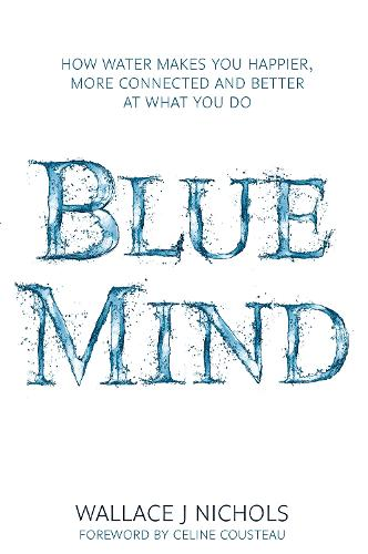 Blue Mind: How Water Makes You Happier, More Connected and Better at What You Do (Paperback)