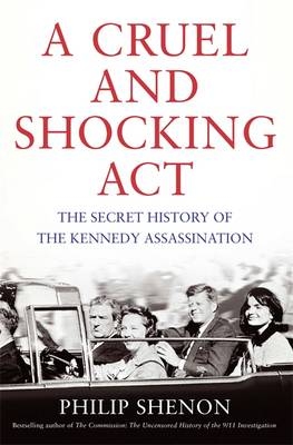 A Cruel and Shocking Act: The Secret History of the Kennedy Assassination (Hardback)