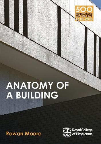 Anatomy of a Building - 500 Reflections on the RCP, 1518-2018 (Paperback)