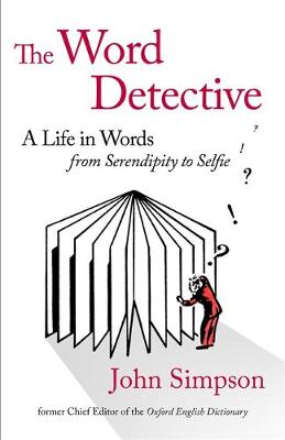 The Word Detective: A Life in Words: From Serendipity to Selfie (Hardback)