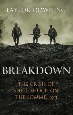 Breakdown: The Crisis of Shell Shock on the Somme (Hardback)