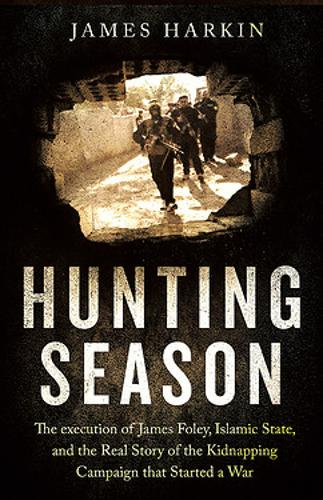Hunting Season: The Execution of James Foley, Islamic State, and the Real Story of the Kidnapping Campaign that Started a War (Paperback)