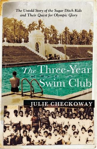 The Three-Year Swim Club: The Untold Story of the Sugar Ditch Kids and Their Quest for Olympic Glory (Paperback)
