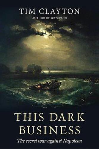 This Dark Business: The Secret War Against Napoleon (Hardback)