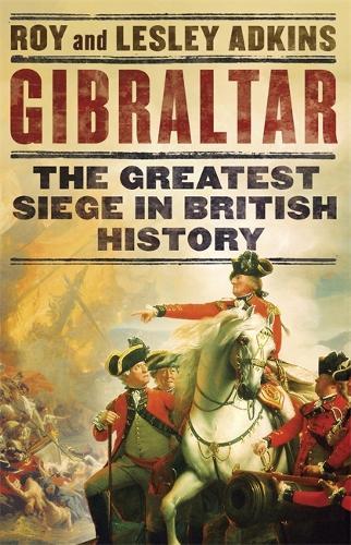 Gibraltar: The Greatest Siege in British History (Hardback)