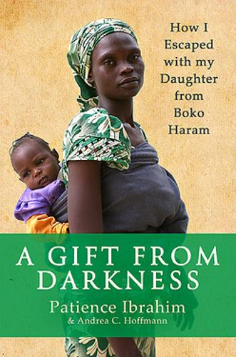 A Gift from Darkness: How I Escaped with my Daughter from Boko Haram (Paperback)